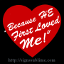 6 Because HE first Loved Me