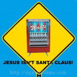 1209 Jesus Isnt Santa Claus