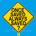 1398A_No_Once_Saved_Always_Saved_Doctrine_700x700