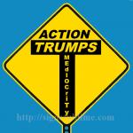 1481A_Action_Trumps_Mediocracy_700x700