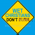 1515A_Wet_Christians_Dont_Burn_with_Passion_700x700