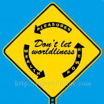 1544A_Dont_Let_Worldliness_Stop_You_700x700