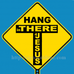 1723A_Hang_in_There_for_Jesus_700x700